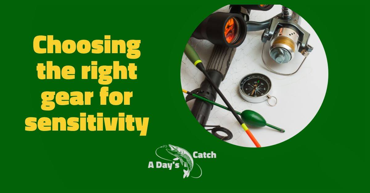 Choosing the right gear for sensitivity
